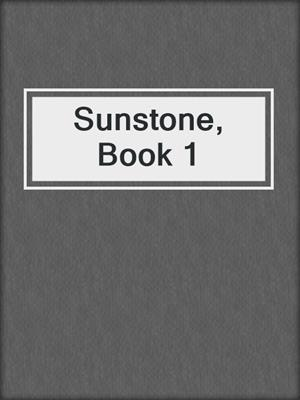 cover image of Sunstone, Book 1