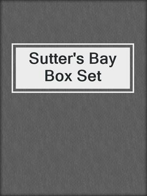 cover image of Sutter's Bay Box Set