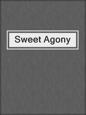 cover image of Sweet Agony