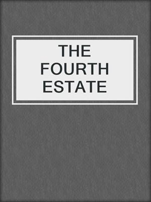 cover image of THE FOURTH ESTATE
