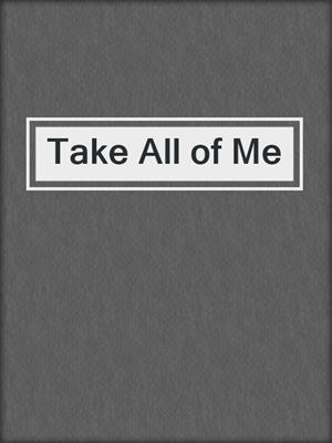 cover image of Take All of Me