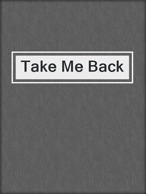cover image of Take Me Back
