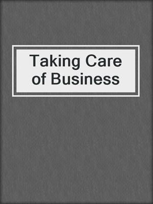 cover image of Taking Care of Business