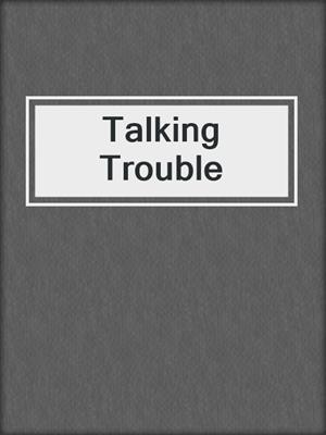cover image of Talking Trouble
