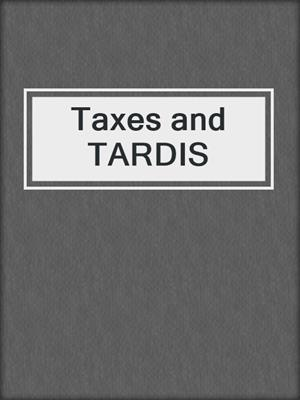 cover image of Taxes and TARDIS