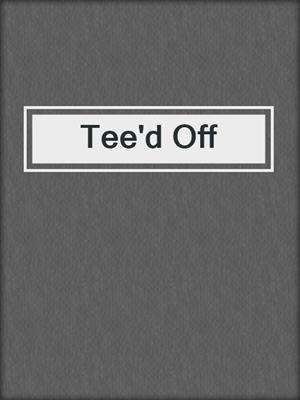 cover image of Tee'd Off