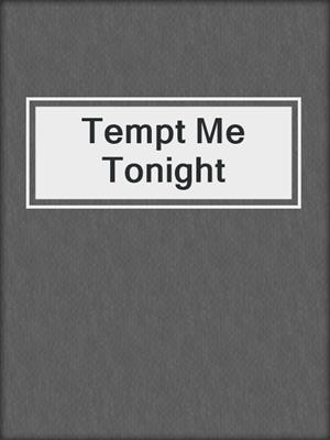 cover image of Tempt Me Tonight