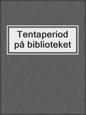 cover image of Tentaperiod på biblioteket