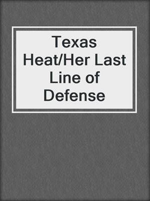 cover image of Texas Heat/Her Last Line of Defense