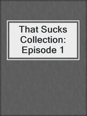 cover image of That Sucks Collection: Episode 1