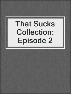 cover image of That Sucks Collection: Episode 2