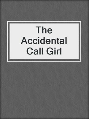 cover image of The Accidental Call Girl
