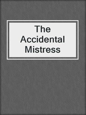 cover image of The Accidental Mistress
