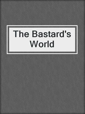 cover image of The Bastard's World