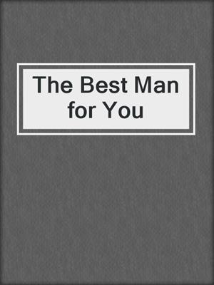 cover image of The Best Man for You