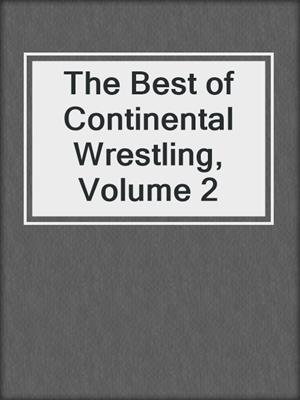 cover image of The Best of Continental Wrestling, Volume 2