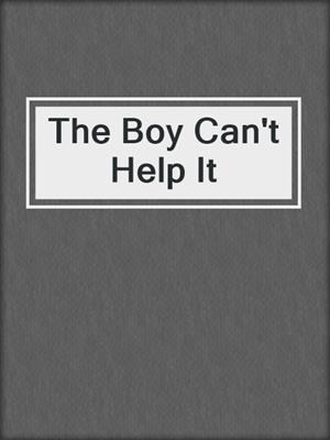 cover image of The Boy Can't Help It