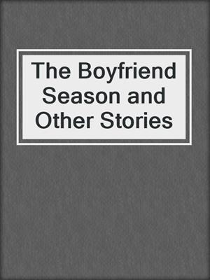 cover image of The Boyfriend Season and Other Stories