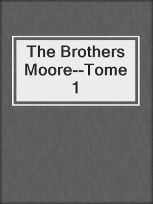 cover image of The Brothers Moore--Tome 1