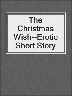 cover image of The Christmas Wish--Erotic Short Story