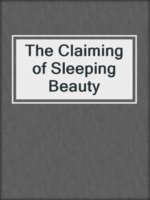 cover image of The Claiming of Sleeping Beauty