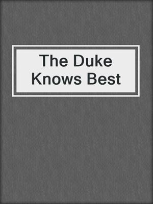 cover image of The Duke Knows Best