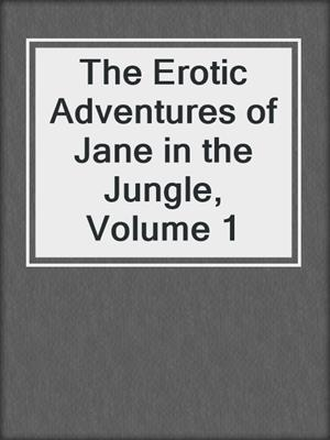 cover image of The Erotic Adventures of Jane in the Jungle, Volume 1