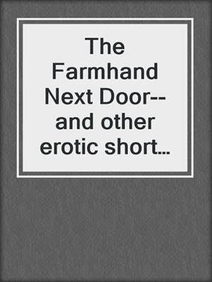 cover image of The Farmhand Next Door--and other erotic short stories from Cupido