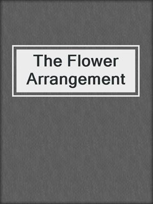 cover image of The Flower Arrangement