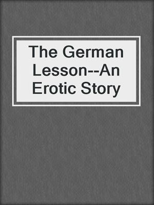 cover image of The German Lesson--An Erotic Story