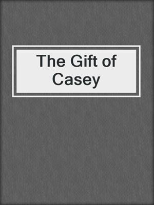 cover image of The Gift of Casey