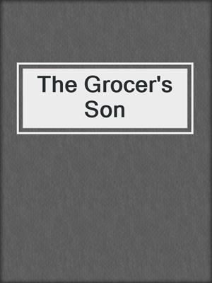 cover image of The Grocer's Son