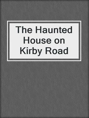 cover image of The Haunted House on Kirby Road
