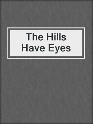 cover image of The Hills Have Eyes
