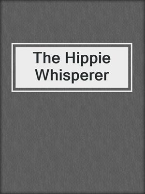 cover image of The Hippie Whisperer