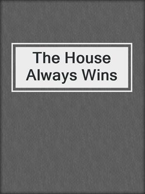 cover image of The House Always Wins