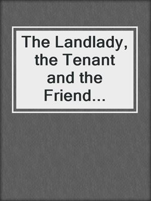 cover image of The Landlady, the Tenant and the Friend...
