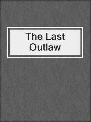 cover image of The Last Outlaw