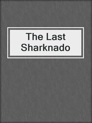 cover image of The Last Sharknado