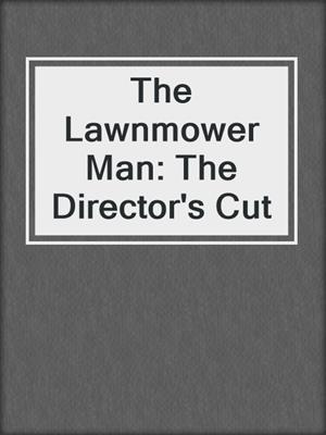 cover image of The Lawnmower Man: The Director's Cut