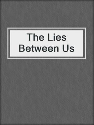 cover image of The Lies Between Us