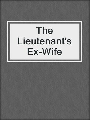 cover image of The Lieutenant's Ex-Wife