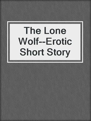 cover image of The Lone Wolf--Erotic Short Story