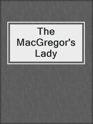 cover image of The MacGregor's Lady