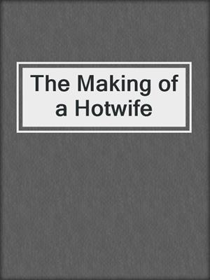 cover image of The Making of a Hotwife