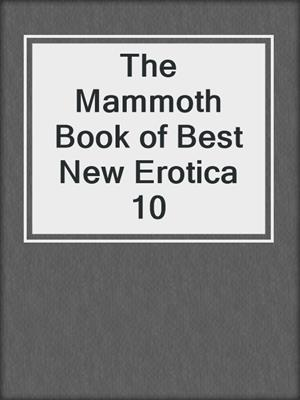 cover image of The Mammoth Book of Best New Erotica 10