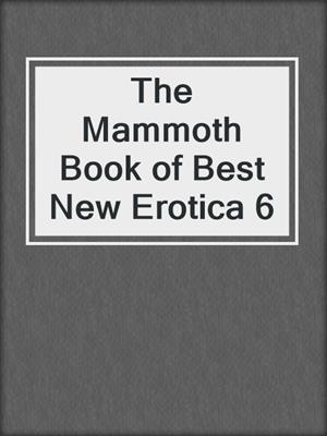 cover image of The Mammoth Book of Best New Erotica 6