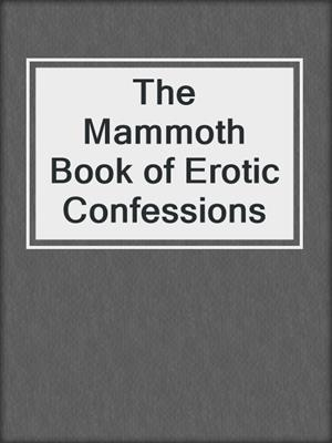 cover image of The Mammoth Book of Erotic Confessions