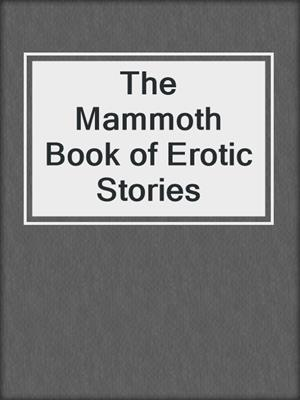 cover image of The Mammoth Book of Erotic Stories