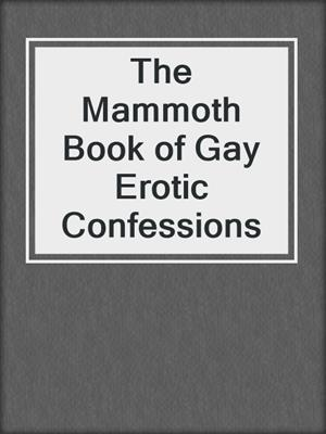 cover image of The Mammoth Book of Gay Erotic Confessions